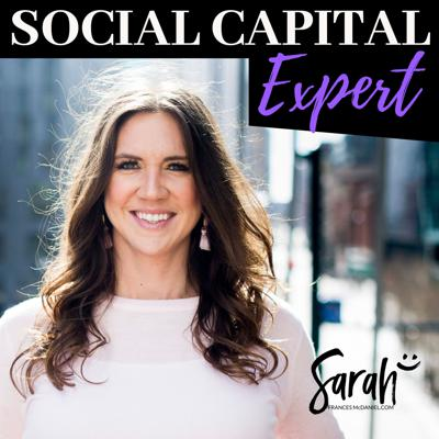 Welcome to Social Capital Expert, a show where we discover the value of Social Capital and how cultivating strategic relationships is critical to our success. In each episode, your host Sarah Frances McDaniel, will explore the stories of fascinating people from all over the world to understand how their ability to build relationships has led to their success. We will uncover tips, tricks and practical ways that you too can become a Social Capital Expert.  Please visit www.socialcapitalexpert.com