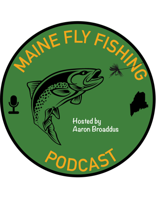 The Maine Fly Fishing Podcast