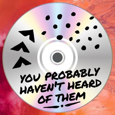 Every other week on You Probably Haven't Heard of Them we take turns talking about an obscure album we love. There's gags, knowledge drops, heartfelt moments, and the power of friendship.