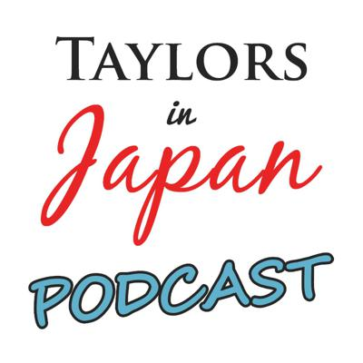 Taylors In Japan Podcast