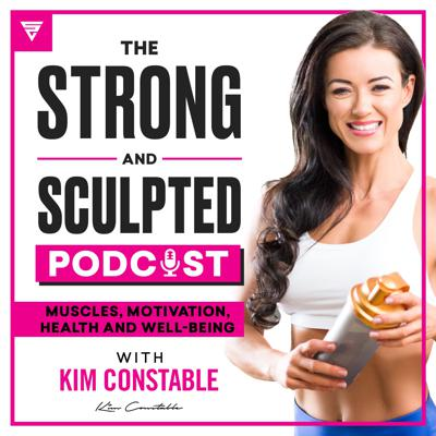 The Strong and Sculpted Podcast with Kim Constable