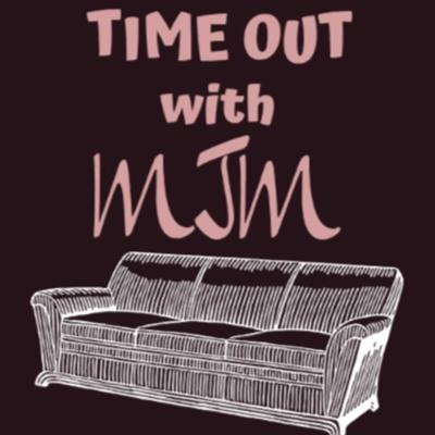 Time Out with MJM