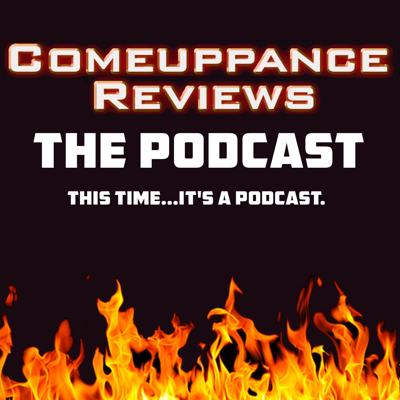 The Comeuppance Reviews Podcast