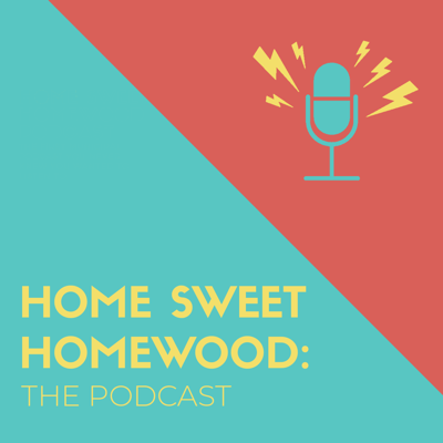 Home Sweet Homewood: The Podcast