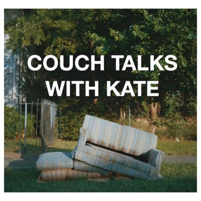 Couch Talks W/ Kate