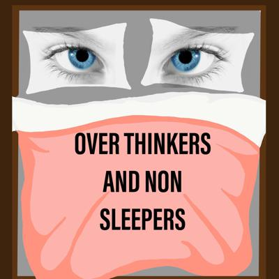 Over Thinkers and Non-Sleepers