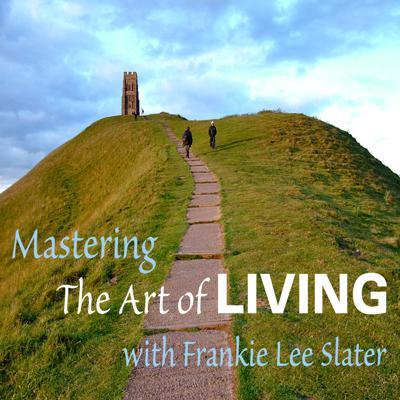 Mastering The Art of LIVING with Frankie Lee Slater