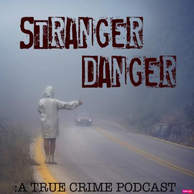 Stranger Danger: A True Crime Podcast