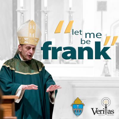 Let Me Be Frank | Bishop Frank Caggiano's Podcast | Diocese of Bridgeport, CT