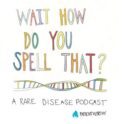 Wait, how do you spell that?: A rare disease podcast