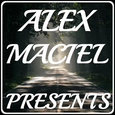 Alex Maciel Presents Podcast