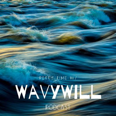 Petty Time w/ WavyWill Podcast