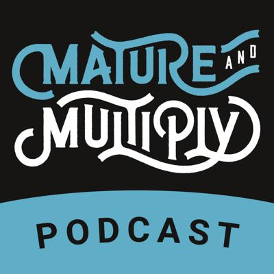 Mature & Multiply Podcast