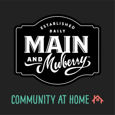 Main and Mulberry: Community at Home