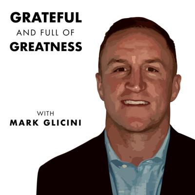 Grateful and Full of Greatness with Mark Glicini