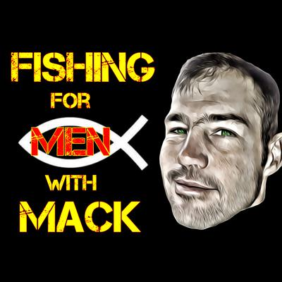 Fishing for Men with Mack