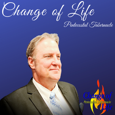 Change Of Life Pentecostal Podcast