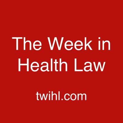 Nicolas Terry and his guests discuss the significant health law and policy issues of the week