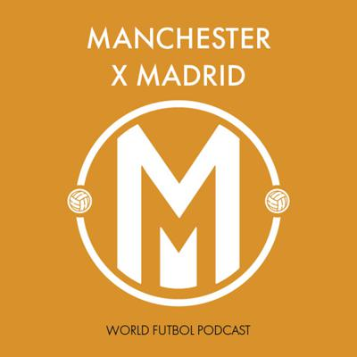 Manchester to Madrid: World Futbol Podcast