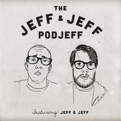Jeff and Jeff PodJeff featuring Jeff and Jeff