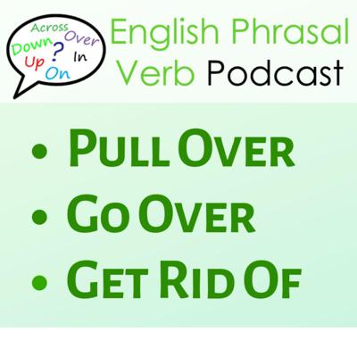 Cover art for 251. Pull Over, Go Over & Get Rid Of [Phrasal Verb Lessons]