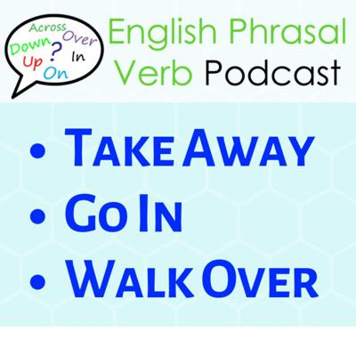 Cover art for 252. Take Away, Go In, Walk Over | Learn Phrasal Verbs!