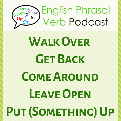 Cover art for 254. Walk Over, Get Back, Come Around | Phrasal Verb Podcast