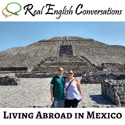Cover art for English Conversation (52): Living Abroad in Mexico | English Audio about Immigrating