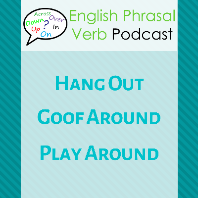 Cover art for Phrasal Verbs (258): Hang Out, Goof Around, Play Around | Learn English Phrasal Verbs