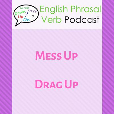Cover art for English Phrasal Verbs (260): Mess Up, Drag Up | English Phrasal Verbs with Meaning