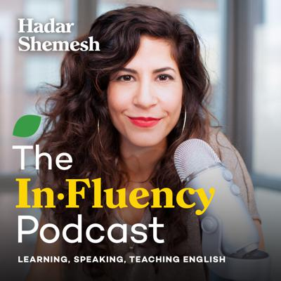 The InFluency podcast is your go-to resource for learning, speaking and teaching English.   Hadar Shemesh is a pronunciation expert and fluency coach with thousands of students around the world, though she herself was an intermediate speaker of English once.  In this podcast she will share her best strategies for learning English, speaking English with confidence and mastering the American accent.   Discover how becoming fluent has everything to do with acquiring the right mindset, setting goals and learning how to overcome challenges.  Hadar will also share her teaching philosophy and techniques to support English teachers looking to help their students become fluent.
