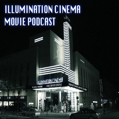 Join the members of Illumination Cinema as they discuss film and television in the Illumination Cinema Movie Podcast! These dateless nerds cover a wide range of cinema from new releases, to the classic works of respected directors.
