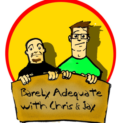 Barely Adequate with Chris & Jay