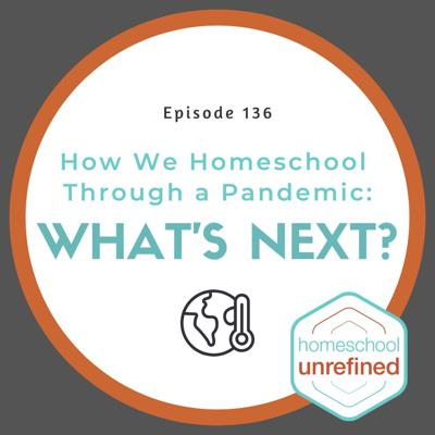 Cover art for 136: How We Homeschool Through a Pandemic: What's Next?