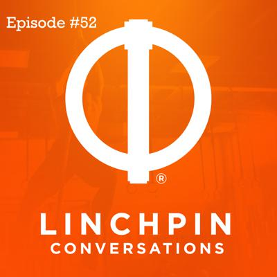 Linchpin Conversations #52
