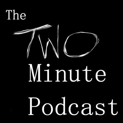 Order. Cohesion. Things That Make Sense. That's the sorry state of media today. But what if, for just two minutes each week, you could escape? Here it is. This is your escape. Welcome...to the Two Minute Podcast.