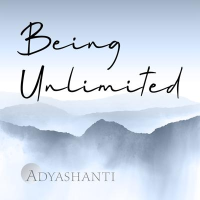 Welcome to Being Unlimited, a podcast series with Adyashanti. These donor-supported conversations are aimed at exploring and awakening to the unlimited expressions of our true being.