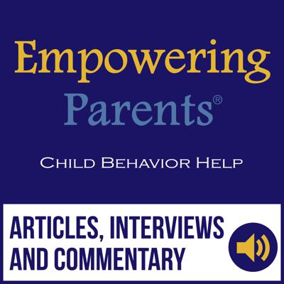 "If you're looking for real parenting advice that works, you've come to the right place. Empowering Parents has been giving our readers ""straight talk and real results"" since 2007, and our podcast aims to do the same. Not only do our experts tell it like it is, they give you honest, practical, effective advice that you can start using today. On our blog, in our article comments section and on our Facebook page, you'll find other parents who are dealing with the same issues you're dealing with right now. When you become part of the EP community, you'll experience what many of our parents say: ""It's like you've been looking in the windows of my house and know my family. I am starting to parent differently and my kids' behavior is finally changing. And best of all, I don't feel alone anymore."""
