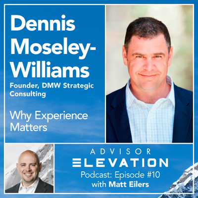 Cover art for Advisor Elevation Ep 10: Why Experience Matters with Dennis Moseley-Williams