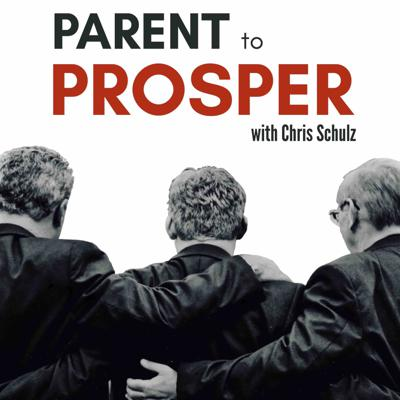 Parent to Prosper: Thriving as a Parent by Leading the Growth and Success of your High School and College Aged Children