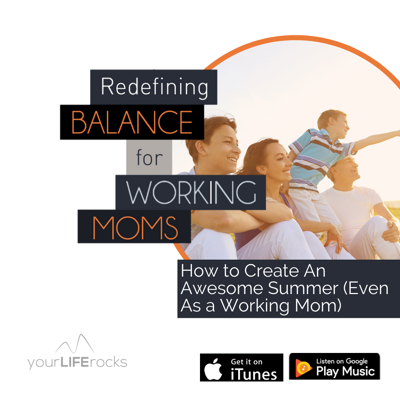 Cover art for How to Create An Awesome Summer (Even As a Working Mom)