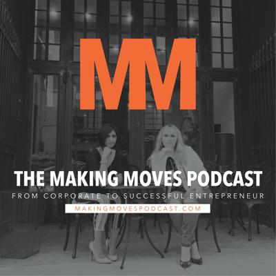 Making Moves Podcast | Corporate to Successful Entrepreneur