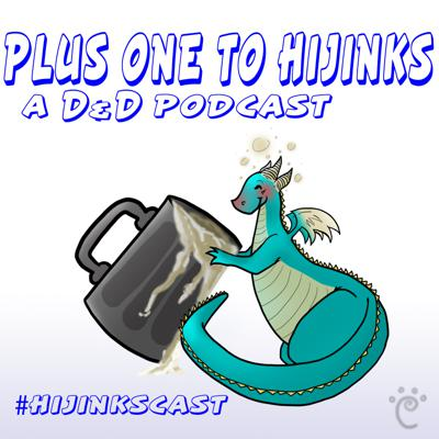 Plus One To Hijinks: A Dungeons and Dragons Podcast
