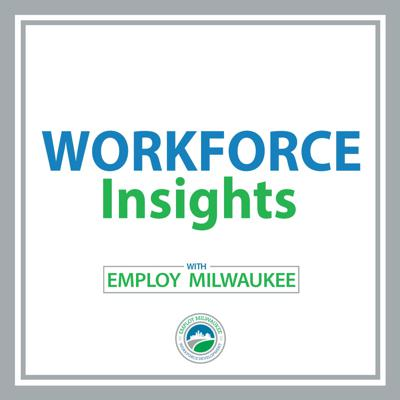 Workforce Insights with Employ Milwaukee