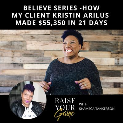 Cover art for EP18: Believe Series How My Client Kristin Arilus Made $55,350 in 21 Days
