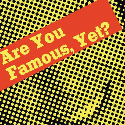 Are You Famous, Yet?
