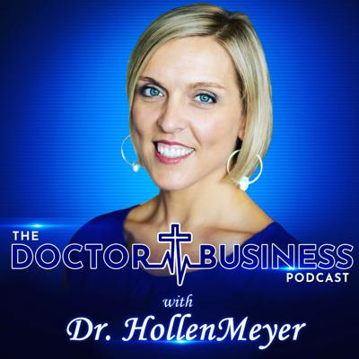 The Doctor Business Podcast with Dr. Hollen Meyer