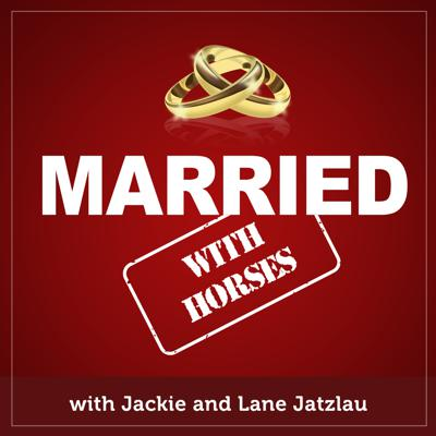 Welcome to Married With Horses!  This is a podcast hosted by Jackie and Lane Jatzlau. Jackie (formally Jackie Dube) is a professional barrel racer and horse trainer. Her husband, Lane, owns a construction company and is a professional barrel racer's husband. Together they raise 2 kids, 6 dogs, and herd of horses on their ranch in Central Texas. This podcast is meant to be both entertaining and informative. Jackie and Lane will discuss their day to day happenings and all that goes on in their rarely-noneventful lives. Jackie gives horse tips and discusses barrel racing. Lane pretends he knows what she's talking about. So if that's your thing, you'll have a lot to hear here.