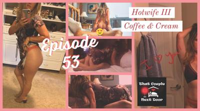 Cover art for Episode 53 - Hotwife III - Coffee and Cream