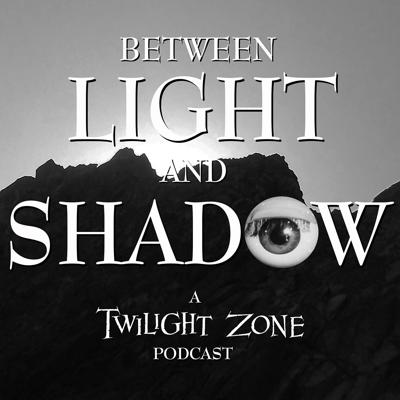 Between Light and Shadow: A Twilight Zone Podcast